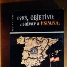 Libros de segunda mano: 1983, OBJETIVO ¡¡ SALVAR ESPAÑA!! - INDALECIO CORRAL - S.O.S DE UNA PATRIA QUE MUERE. Lote 193978656