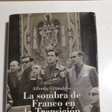 Libros de segunda mano: LA SOMBRA DE FRANCO EN LA TRANSICIÓN ALFREDO GRIMALDOS. Lote 194191781