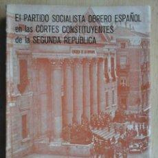 Libros de segunda mano: EL PARTIDO SOCIALISTA OBRERO ESPAÑOL EN LAS CORTES CONSTITUYENTES DE LA II REPÚBLICA. FIRMADO. Lote 194290902