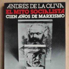 Libros de segunda mano: EL MITO SOCIALISTA. CIEN AÑOS DE MARXISMO (ANDRÉS DE LA OLIVA) 1979. Lote 194291318