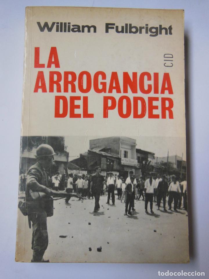 LA ARROGANCIA DEL PODER. FULBRIGHT WILLIAM. 1967 (Libros de Segunda Mano - Pensamiento - Política)
