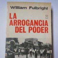 Libros de segunda mano: LA ARROGANCIA DEL PODER. FULBRIGHT WILLIAM. 1967. Lote 194317491