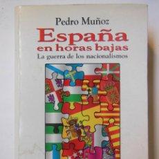 Libros de segunda mano: ESPAÑA EN HORAS BAJAS. LA GUERRA DE LOS NACIONALISMOS. MUÑOZ PEDRO. 2000. Lote 194323332