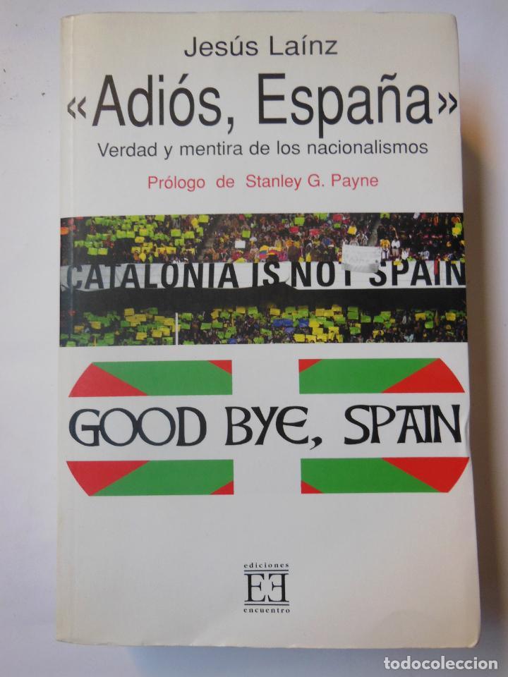 ADIOS ESPAÑA. VERDAD Y MENTIRA DE LOS NACIONALISMOS. LAÍNZ JESÚS. 2004 (Libros de Segunda Mano - Pensamiento - Política)