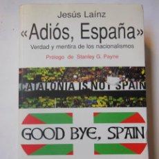 Libros de segunda mano: ADIOS ESPAÑA. VERDAD Y MENTIRA DE LOS NACIONALISMOS. LAÍNZ JESÚS. 2004. Lote 194323431