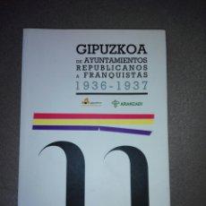 Libros de segunda mano: GIPUZKOA DE AYUNTAMIENTOS REPUBLICANOS A ANARQUISTAS...1936-1937...2010. Lote 194341416
