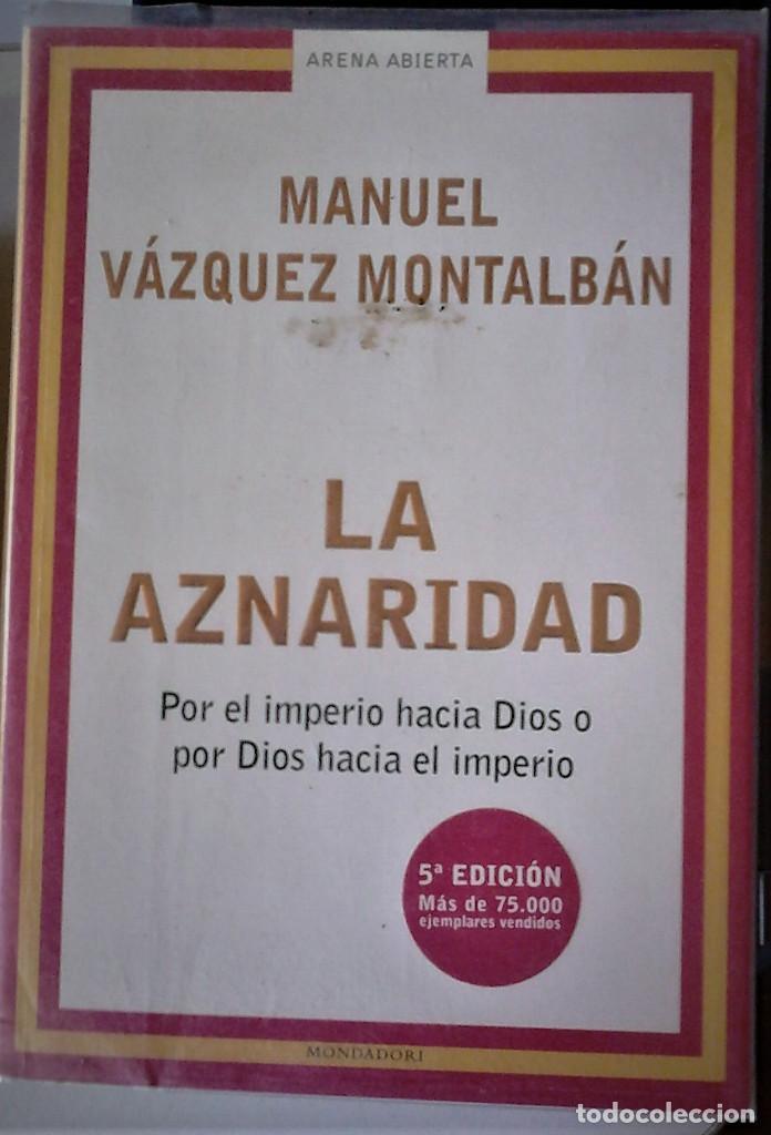 MANUEL VÁZQUEZ MONTALBÁN - LA AZNARIDAD (POR EL IMPERIO HACÍA DIOS O POR DIOS HACIA EL IMPERIO) (Libros de Segunda Mano - Pensamiento - Política)