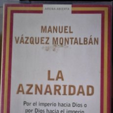 Libros de segunda mano: MANUEL VÁZQUEZ MONTALBÁN - LA AZNARIDAD (POR EL IMPERIO HACÍA DIOS O POR DIOS HACIA EL IMPERIO). Lote 194506611