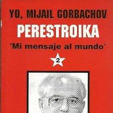 Libros de segunda mano: 2 YO MIJAIL GORBACHOV PERESTROIKA MIMENSAJE AL MUNDO. Lote 194528963