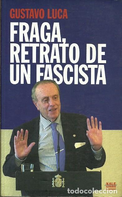 FRAGA RETRATO DE UN FASCISTA GUSTAVO LUCA (Libros de Segunda Mano - Pensamiento - Política)