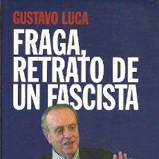 Libros de segunda mano: FRAGA RETRATO DE UN FASCISTA GUSTAVO LUCA . Lote 194534610