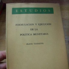Libros de segunda mano: FORMULACIÓN Y EJECUCIÓN DE LA POLÍTICA MONETARIA, FRANK TAMAGNA. L.6922-612. Lote 194574880