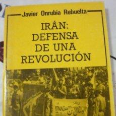 Libros de segunda mano: IRÁN DEFENSA DE UNA REVOLUCIÓN. JAVIER ONRUBIA REBUELTA. Lote 236931005