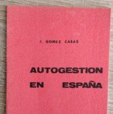 Libros de segunda mano: AUTOGESTIÓN EN ESPAÑA ** JUAN GÓMEZ CASAS. Lote 194753928