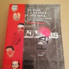 Libros de segunda mano: EL PAÍS, LA QUINTA COLUMNA. L'ANTICATALANISME D'ESQUERRES (JOSEP PALOU). Lote 194894527