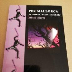 Libros de segunda mano: PER MALLORCA. TEXTOS DE LLUITA I REFLEXIÓ (MATEU MORRO). Lote 194895021