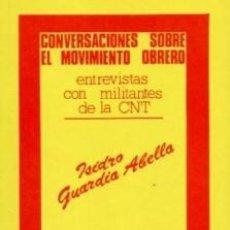 Libros de segunda mano: CONVERSACIONES SOBRE EL MOVIMIENTO OBRERO. ENTREVISTAS CON MILITANTES DE LA CNT GUARDIA ABELLA, ISI. Lote 194930562