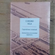Libros de segunda mano: CORSINO VELA: CAPITALISMO TERMINAL. ANOTACIONES A LA SOCIEDAD IMPLOSIVA. Lote 195105412