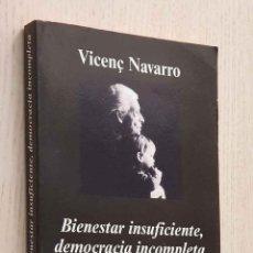 Libros de segunda mano: BIENESTAR INSUFICIENTE, DEMOCRACIA INCOMPLETA. SOBRE LO QUE NO SE HABLA EN NUESTRO PAÍS. - NAVARRO, . Lote 195178508