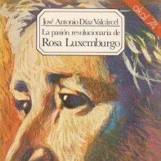 Libros de segunda mano: LA PASIÓN REVOLUCIONARIA DE ROSA LUXEMBURGO - DÍAZ VÁLCARCEL, JOSÉ ANTONIO - 1975. Lote 195255221