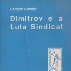 Libros de segunda mano: DIMITROV E A LUTA SINDICAL - DIMITROV, GEORGES - MARIA DA FONTE (LISBOA) 1974. Lote 195255518