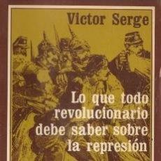 Libros de segunda mano: LO QUE TODO REVOLUCIONARIO DEBE SABER SOBRE LA REPRESIÓN - SERGE, VICTOR - 1973. Lote 195275427