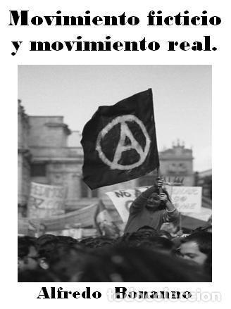 ALFREDO BONANNO - MOVIMIENTO FICTICIO Y MOVIMIENTO REAL (Libros de Segunda Mano - Pensamiento - Política)