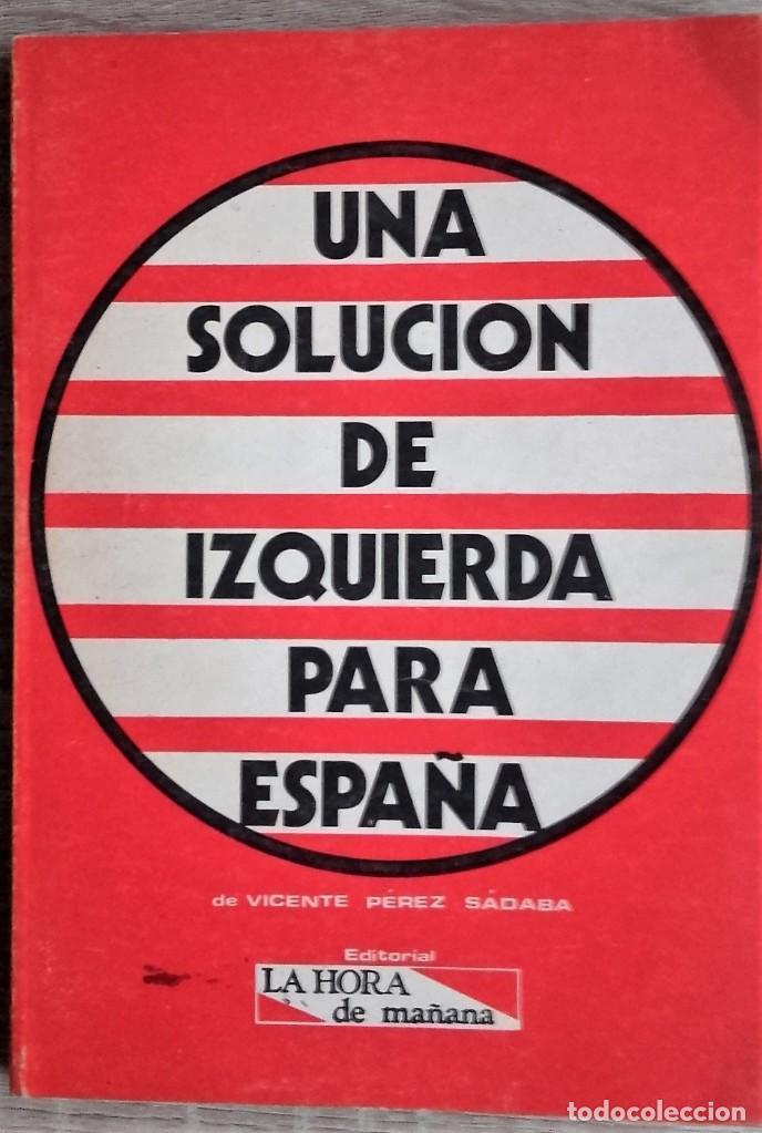 UNA SOLUCIÓN DE IZQUIERDA PARA ESPAÑA ** VICENTE PÉREZ SÁDABA (Libros de Segunda Mano - Pensamiento - Política)