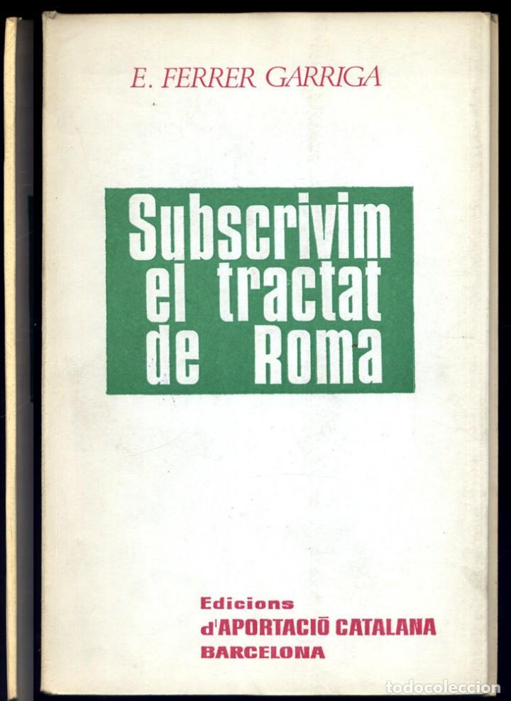 FERRER GARRIGA, F. SUBSCRIVIM EL TRACTAT DE ROMA. 1967. (Libros de Segunda Mano - Pensamiento - Política)
