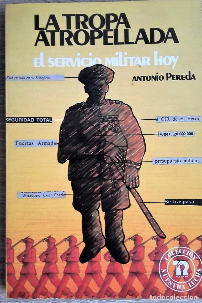 LA TROPA ATROPELLADA: SERVICIO MILITAR HOY ** ANTONIO PEREDA (Libros de Segunda Mano - Pensamiento - Política)