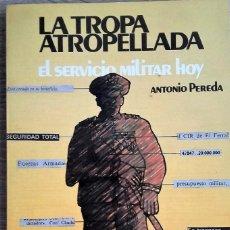 Libros de segunda mano: LA TROPA ATROPELLADA: SERVICIO MILITAR HOY ** ANTONIO PEREDA. Lote 195382606