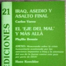 Libros de segunda mano: IRAQ, ASEDIO Y ASALTO FINAL ** CARLOS VARELA; EL EJE DEL MAL, Y MÁS ALLA * PHYLLIS BENNIS. Lote 195382990