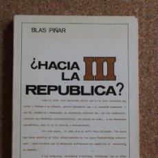 Libros de segunda mano: ¿HACIA LA III REPÚBLICA? PIÑAR (BLAS) MADRID, EDITORIAL FUERZA NUEVA, 1979.. Lote 195385253
