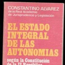 Libros de segunda mano: EL ESTADO INTEGRAL DE LAS AUTONOMÍAS SEGÚN LA CONSTITUCIÓN DE LA II REPÚBLICA. CONSTANTINO ALVAREZ. Lote 195397476