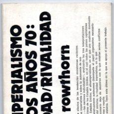 Libros de segunda mano: EL IMPERIALISMO DE LOS AÑOS 70: UNIDAD O RIVALIDAD. BOB ROWTHORN. Lote 195433598