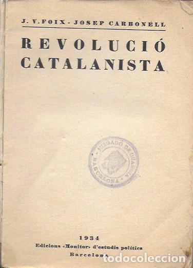 REVOLUCIÓ CATALANISTA / J.V. FOIX; J. CARBONELL. BCN : ED. MONITOR, 1934. 18X12CM. 177 P. (Libros de Segunda Mano - Pensamiento - Política)