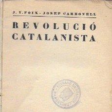 Libros de segunda mano: REVOLUCIÓ CATALANISTA / J.V. FOIX; J. CARBONELL. BCN : ED. MONITOR, 1934. 18X12CM. 177 P.. Lote 195478711