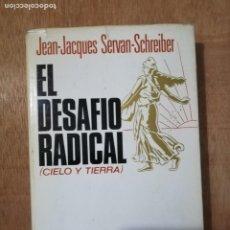 Libros de segunda mano: EL DESAFÍO RADICAL (CIELO Y TIERRA). JEAN-JACQUES SERVAN-SCHREIBER, 1ª EDICIÓN. Lote 195633838