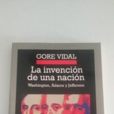 Libros de segunda mano: GORE VIDAL LA INVENCIÓN DE UNA NACIÓN. Lote 195696722