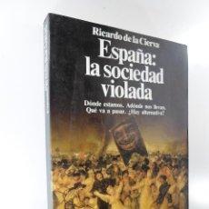 Libros de segunda mano: ESPAÑA: LA SOCIEDAD VIOLADA RICARDO DE LA CIERVA. Lote 196892838