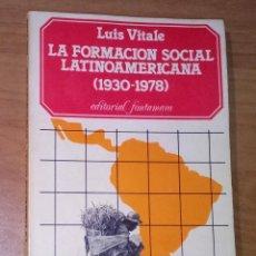 Livros em segunda mão: LUIS VITALE - LA FORMACIÓN SOCIAL LATINOAMERICANA (1930-1978) - FONTAMARA, 1979. Lote 23708223