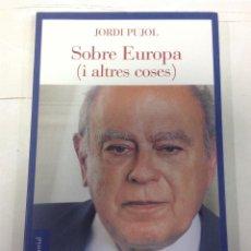 Libros de segunda mano: JORDI PUJOL, SOBRE EUROPA I ALTRES COSES, CON DEDICATORIA Y FIRMA DEL PRESIDENT, 2005. Lote 197314338