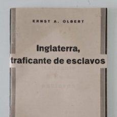 Libros de segunda mano: INGLATERRA, TRAFICANTE DE ESCLAVOS. ERNST A. OLBERT. 1940. W. Lote 197849185