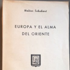 Libros de segunda mano: EUROPA Y EL ALMA DEL ORIENTE. WALTER SCHUBART. Lote 200013238