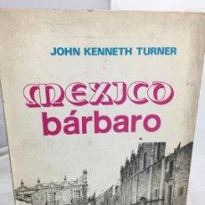Libros de segunda mano: MÉXICO BÁRBARO, JOHN KENNETH TURNER. EDITORIAL EPOCA MEXICO 1978. Lote 200241096