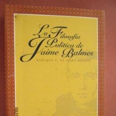 Libros de segunda mano: LA FILOSOFÍA POLÍTICA DE JAIME BALMES - ENRIQUE V. DE MORA QUIRÓS - UNIV. DE CÁDIZ 2003. . Lote 200857037