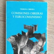 Libros de segunda mano: COMISIONES OBRERAS Y EUROCOMUNISMO ** TRIBUNA OBRERA. Lote 203025048