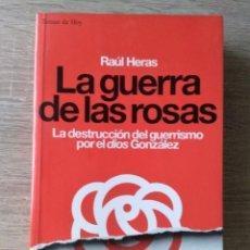 Libros de segunda mano: LA GUERRA DE LAS ROSAS. LA DESTRUCCIÓN DEL GUERRISMO POR EL DIOS GONZÁLEZ ** RAÚL HERAS. Lote 203025310