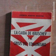 Libros de segunda mano: LA CAIDA DE KRUSCHEV Y LA CRISIS DEL COMUNISMO. Lote 203506448