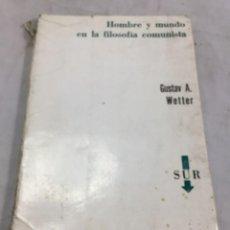 Libros de segunda mano: HOMBRE Y MUNDO EN LA FILOSOFÍA COMUNISTA GUSTAV ANDREAS WETTER, EDITORIAL SUR BUENOS AIRES 1965. Lote 204707431